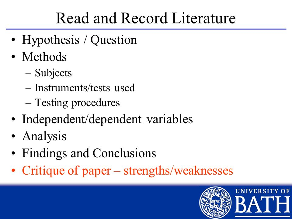 Read and Record Literature Hypothesis / Question Methods –Subjects –Instruments/tests used –Testing procedures Independent/dependent variables Analysi
