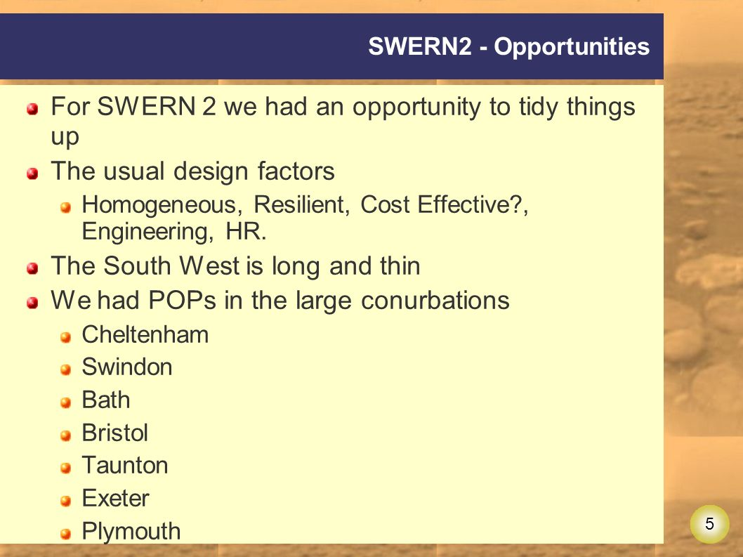 5 SWERN2 - Opportunities For SWERN 2 we had an opportunity to tidy things up The usual design factors Homogeneous, Resilient, Cost Effective , Engineering, HR.