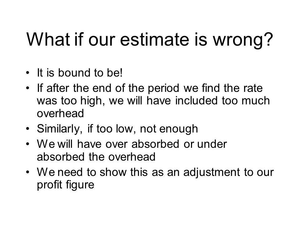 What if our estimate is wrong. It is bound to be.