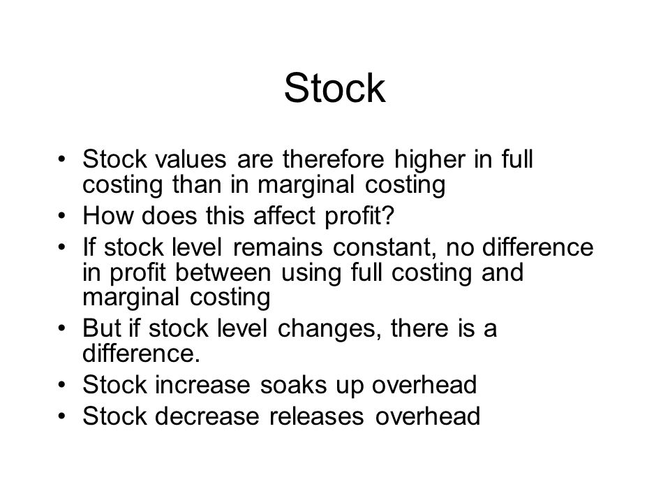 Stock Stock values are therefore higher in full costing than in marginal costing How does this affect profit.