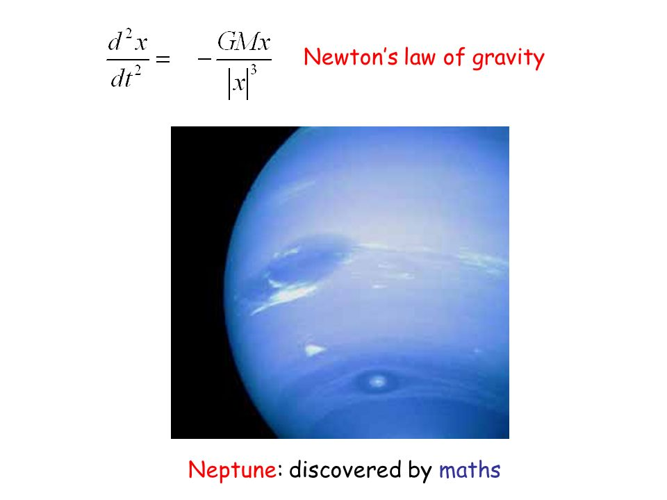 Neptune: discovered by maths Newtons law of gravity