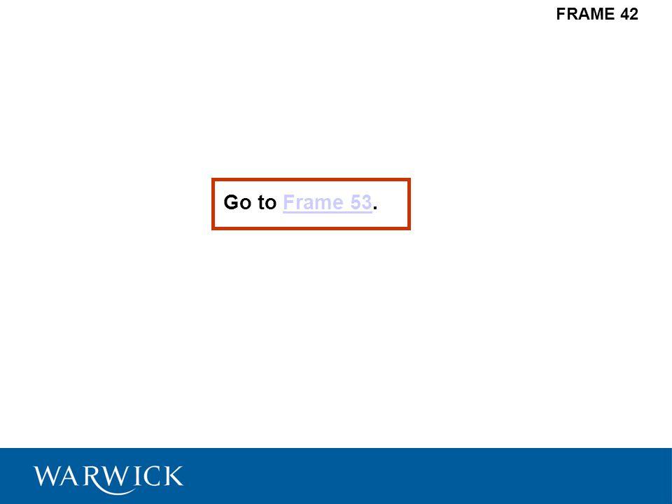 If you drew: (a)go to Frame 48,Frame 48 (b)go to Frame 51,Frame 51 (c)go to Frame 57.Frame 57 FRAME 43