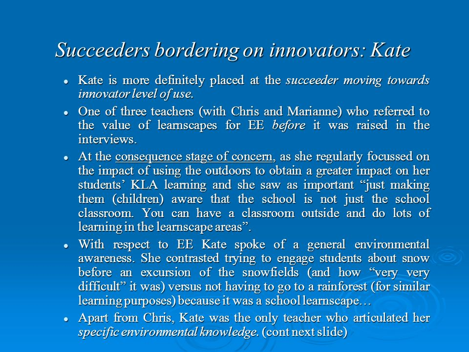 Succeeders bordering on innovators: Kate Kate is more definitely placed at the succeeder moving towards innovator level of use.
