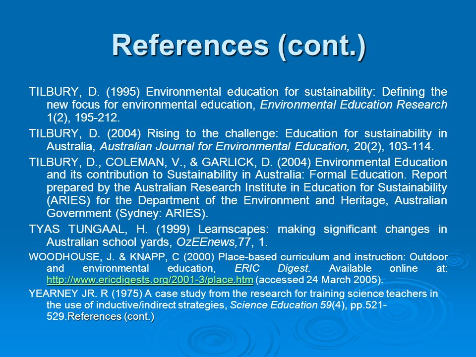 References (cont.) TILBURY, D. (1995) Environmental education for sustainability: Defining the new focus for environmental education, Environmental Ed