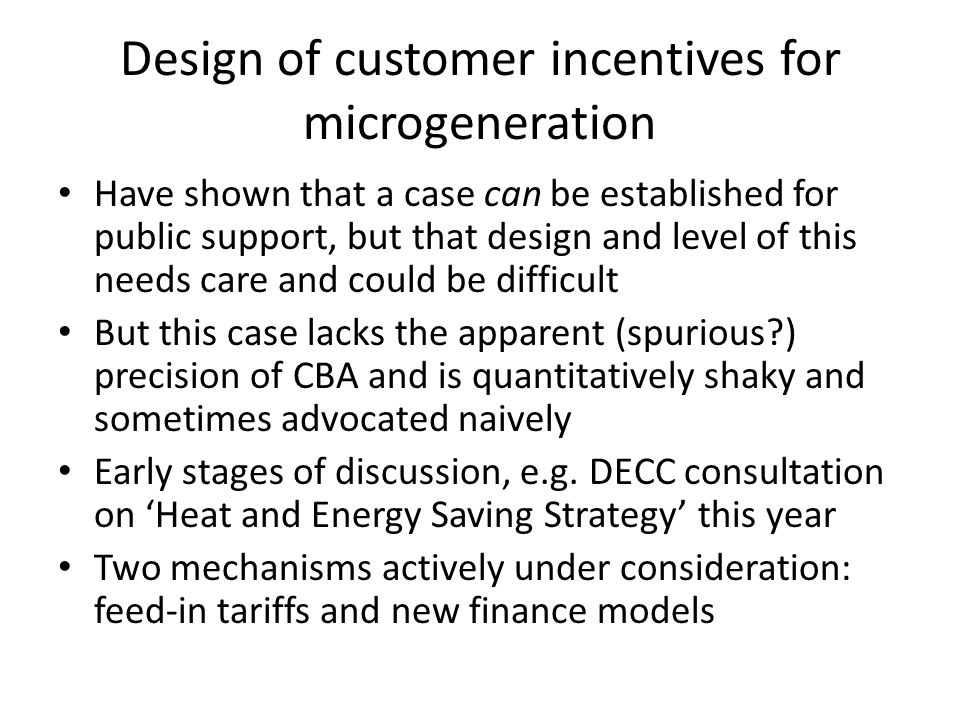 Design of customer incentives for microgeneration Have shown that a case can be established for public support, but that design and level of this need