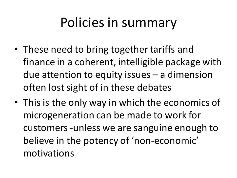 Policies in summary These need to bring together tariffs and finance in a coherent, intelligible package with due attention to equity issues – a dimen