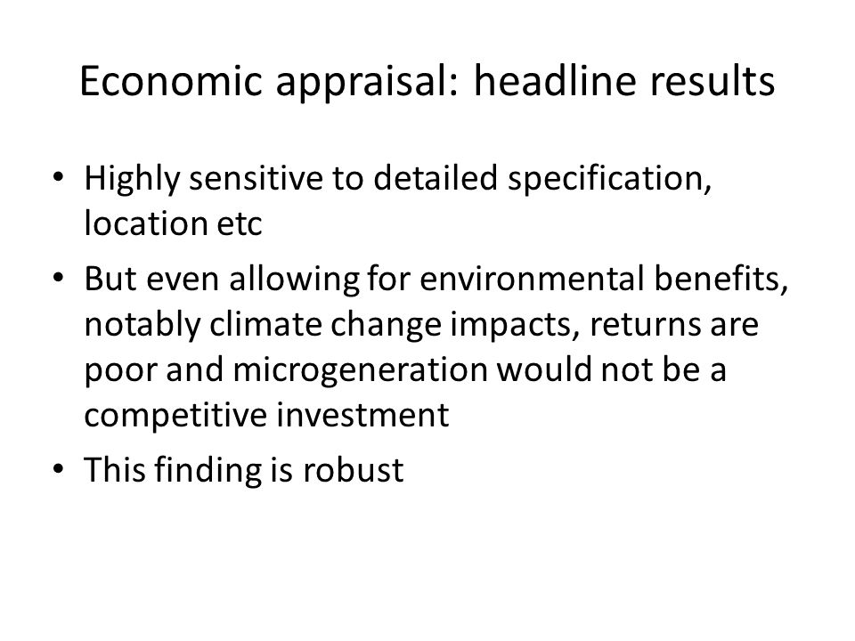 Economic appraisal: headline results Highly sensitive to detailed specification, location etc But even allowing for environmental benefits, notably cl