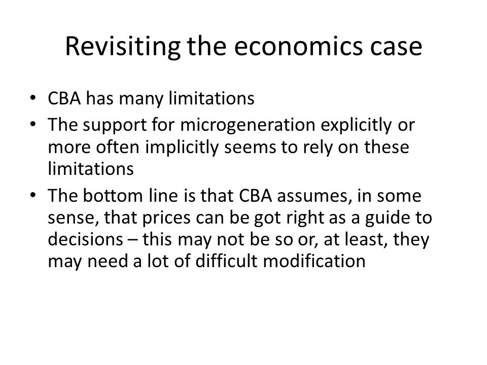 Revisiting the economics case CBA has many limitations The support for microgeneration explicitly or more often implicitly seems to rely on these limi