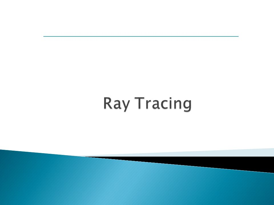 12 Ray Tracing: Types of Rays Primary rays: Sent from the eye, through the image plane, and into the scene May or may not intersect an object in the scene.