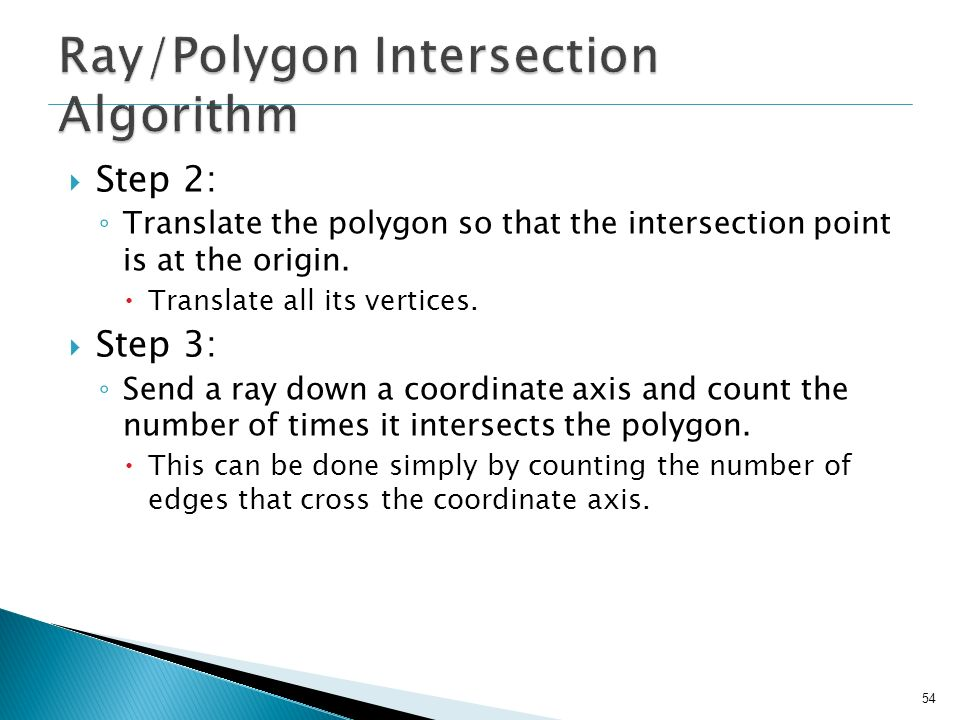 54 Step 2: Translate the polygon so that the intersection point is at the origin. Translate all its vertices. Step 3: Send a ray down a coordinate axi
