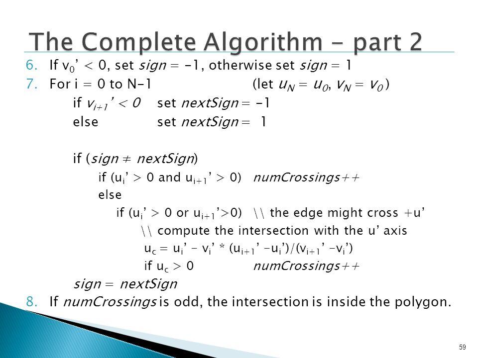 59 6.If v 0 < 0, set sign = -1, otherwise set sign = 1 7.For i = 0 to N-1 (let u N = u 0, v N = v 0 ) if v i+1 < 0set nextSign = -1 else set nextSign