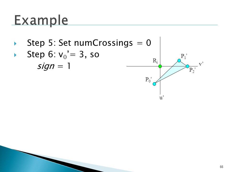 66 Step 5: Set numCrossings = 0 Step 6: v 0 = 3, so sign = 1 P 0 P 1 P 2 RiRi v u