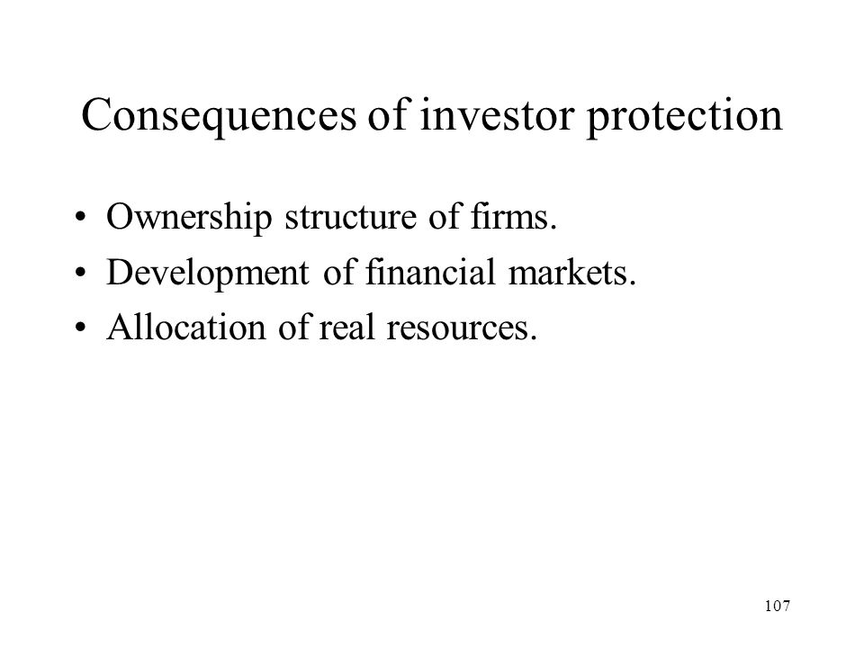 107 Consequences of investor protection Ownership structure of firms.