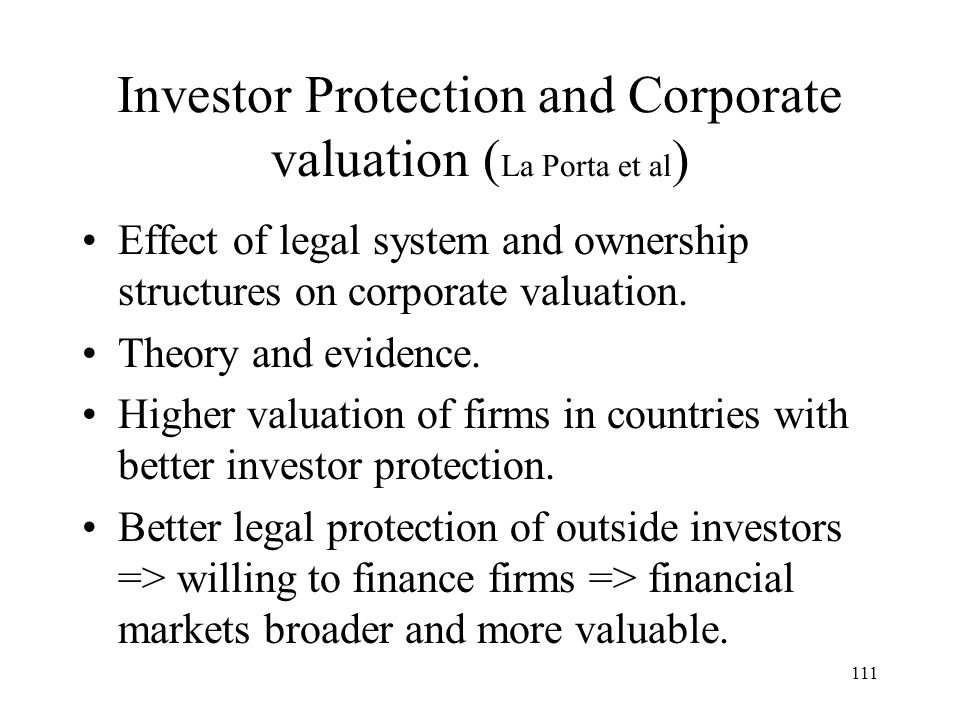 111 Investor Protection and Corporate valuation ( La Porta et al ) Effect of legal system and ownership structures on corporate valuation.