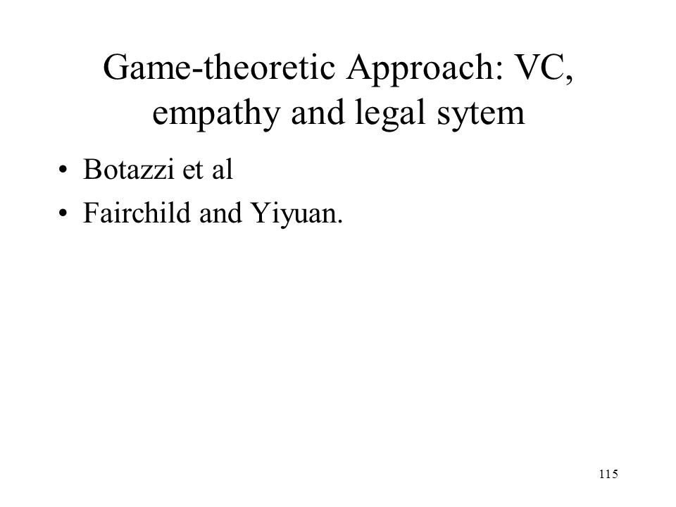 115 Game-theoretic Approach: VC, empathy and legal sytem Botazzi et al Fairchild and Yiyuan.