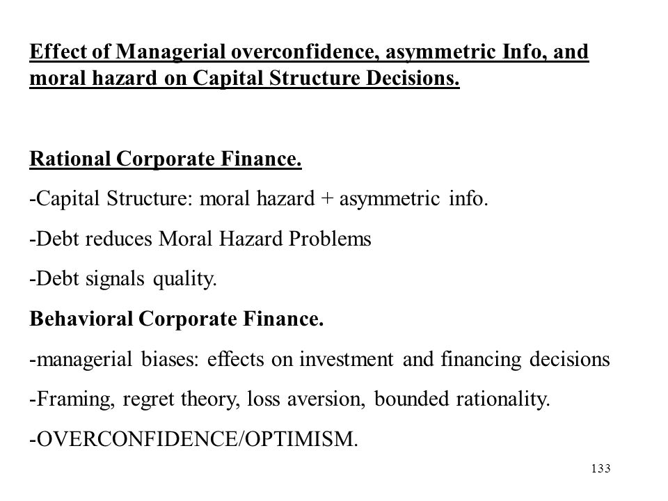 133 Effect of Managerial overconfidence, asymmetric Info, and moral hazard on Capital Structure Decisions.