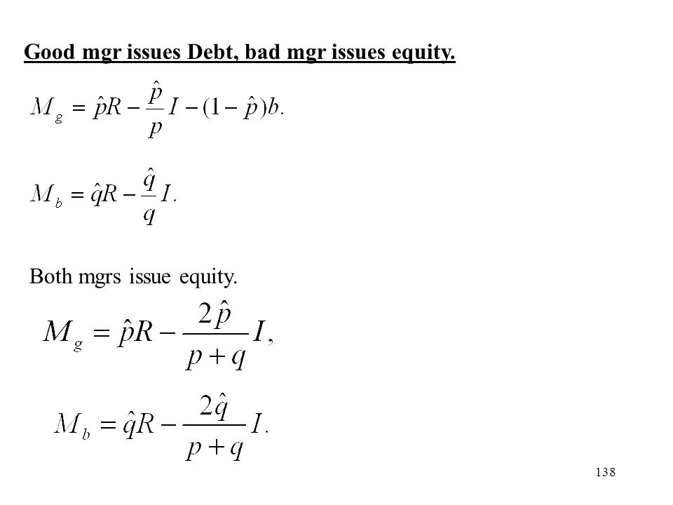 138 Good mgr issues Debt, bad mgr issues equity. Both mgrs issue equity.