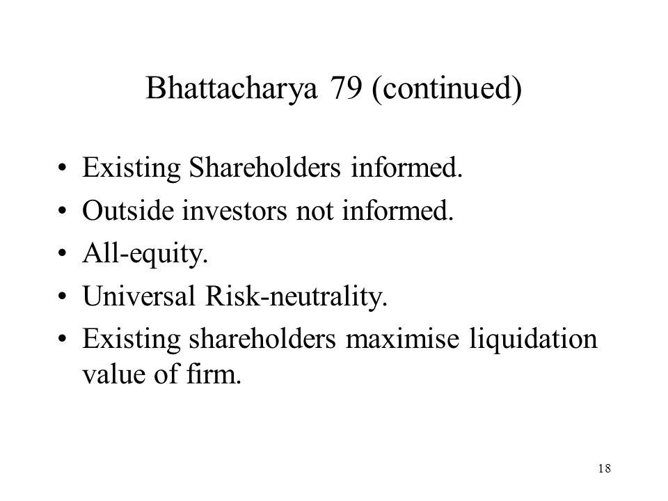 18 Bhattacharya 79 (continued) Existing Shareholders informed. Outside investors not informed. All-equity. Universal Risk-neutrality. Existing shareho