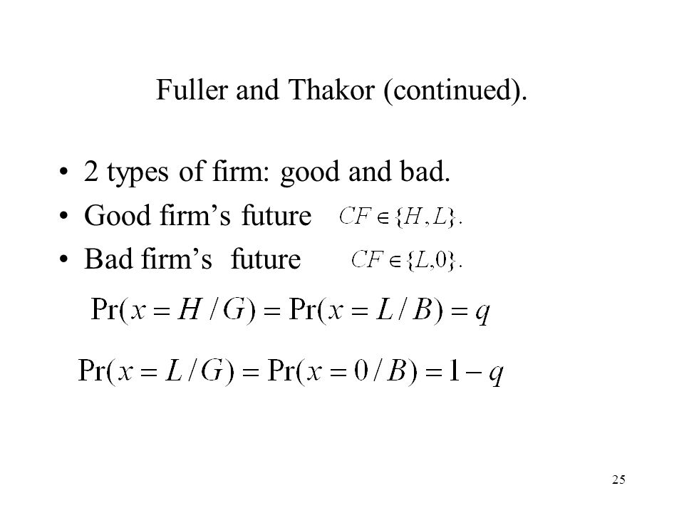 25 Fuller and Thakor (continued). 2 types of firm: good and bad. Good firms future Bad firms future