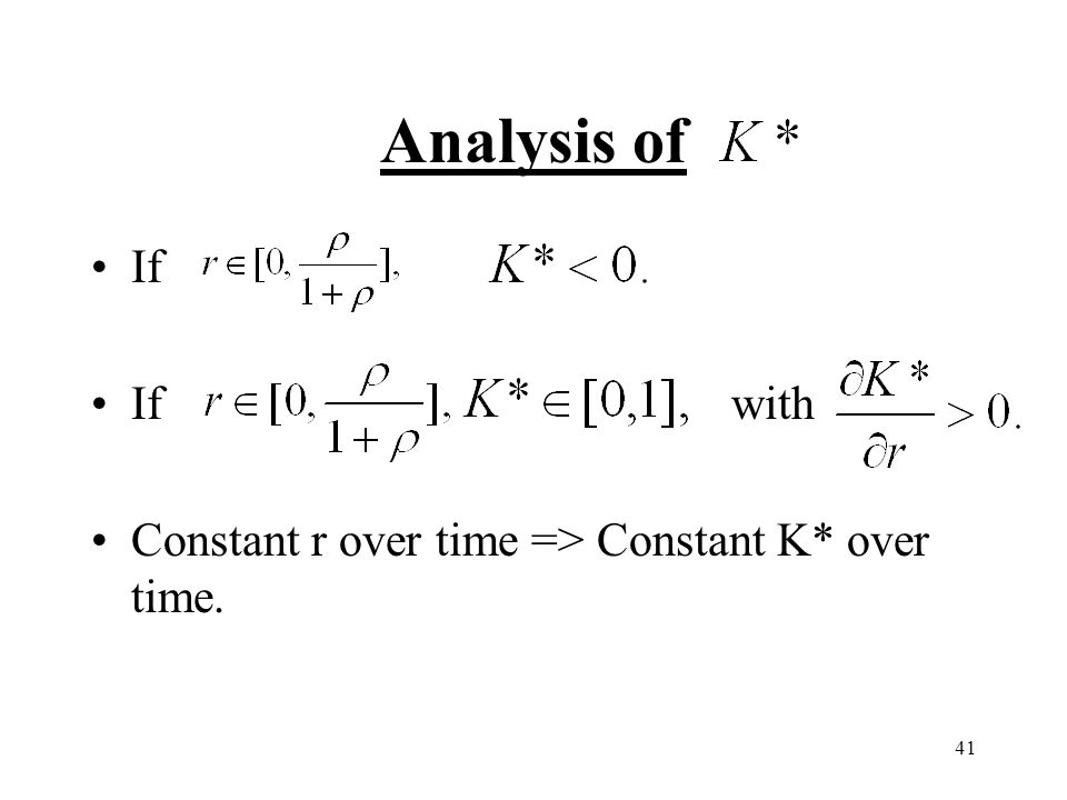 41 Analysis of If Ifwith Constant r over time => Constant K* over time.