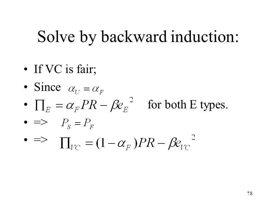 78 Solve by backward induction: If VC is fair; Since for both E types. =>