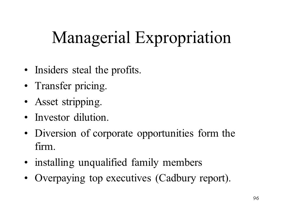 96 Managerial Expropriation Insiders steal the profits.