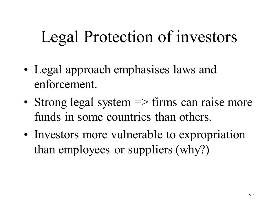 97 Legal Protection of investors Legal approach emphasises laws and enforcement.