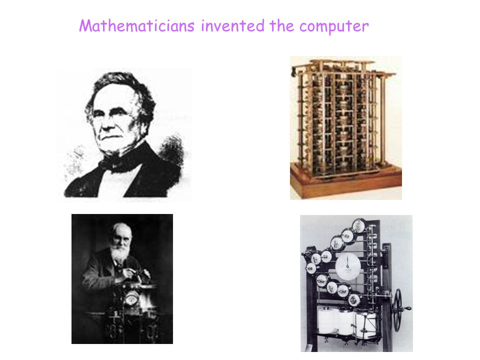 Mathematicians invented the computer