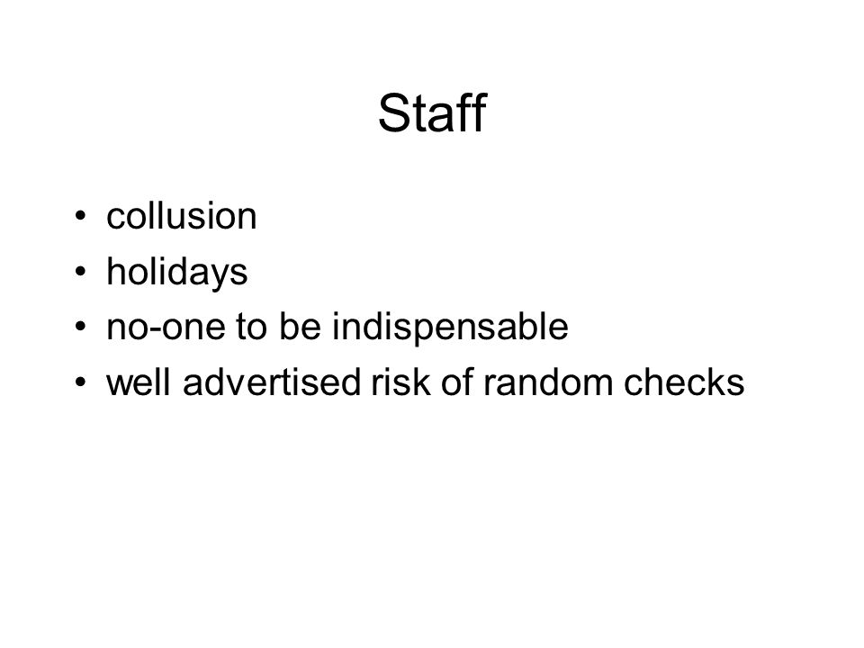 Staff collusion holidays no-one to be indispensable well advertised risk of random checks