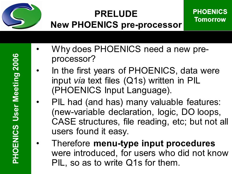 PHOENICS User Meeting 2006 PHOENICS Tomorrow PRELUDE New PHOENICS pre-processor Why does PHOENICS need a new pre- processor.