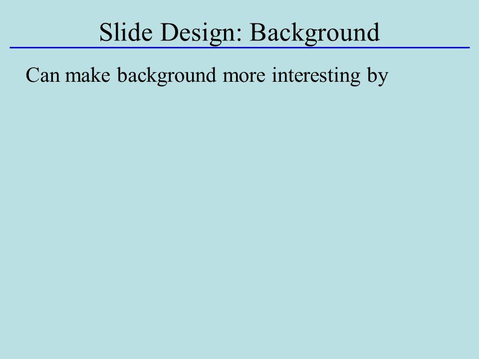 Slide Design: Background Can make background more interesting by