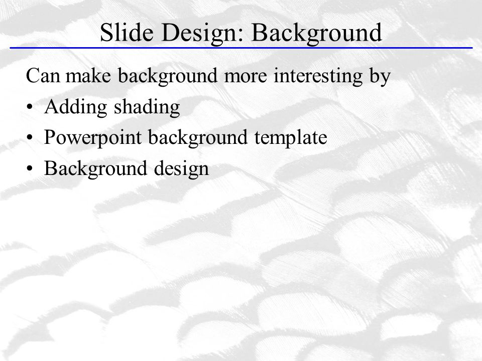 Slide Design: Background Can make background more interesting by Adding shading Powerpoint background template Background design