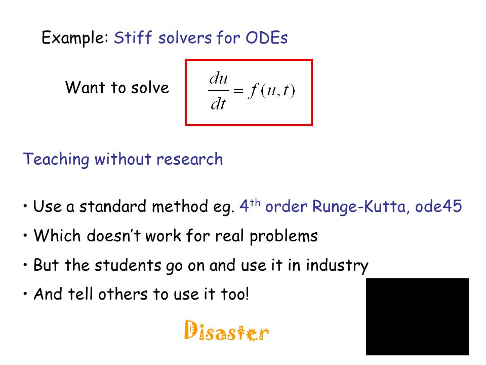 Example: Stiff solvers for ODEs Want to solve Teaching without research Use a standard method eg.