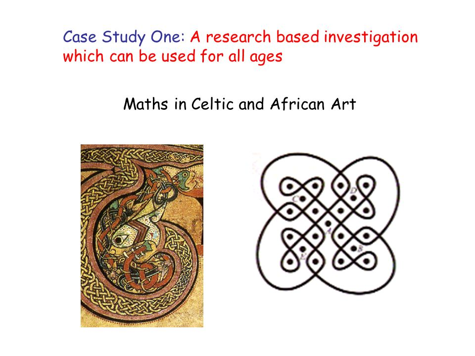 Case Study One: A research based investigation which can be used for all ages Maths in Celtic and African Art