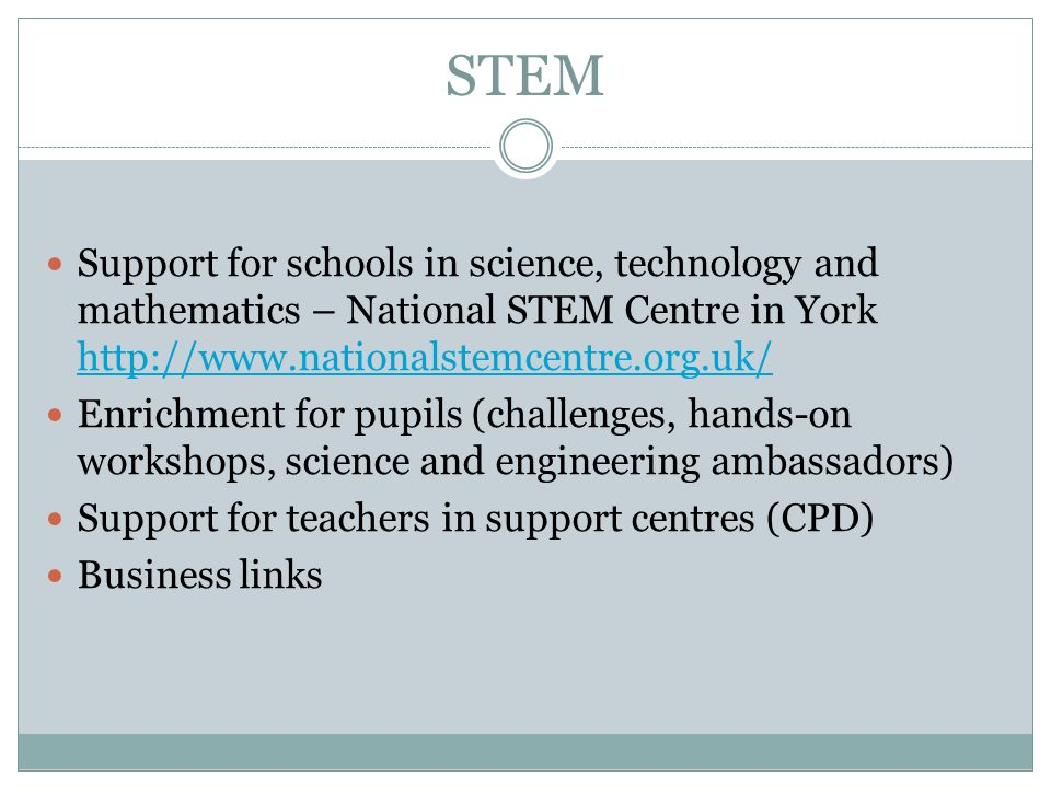 STEM Support for schools in science, technology and mathematics – National STEM Centre in York http://www.nationalstemcentre.org.uk/ http://www.nation