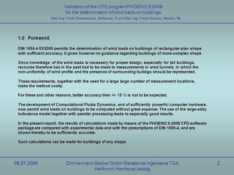 06.07.2008Zimmermann-Becker GmbH Beratende Ingenieure TGA Heilbronn Hamburg Leipzig 06.07.20082 Validation of the CFD program PHOENICS 2008 for the de