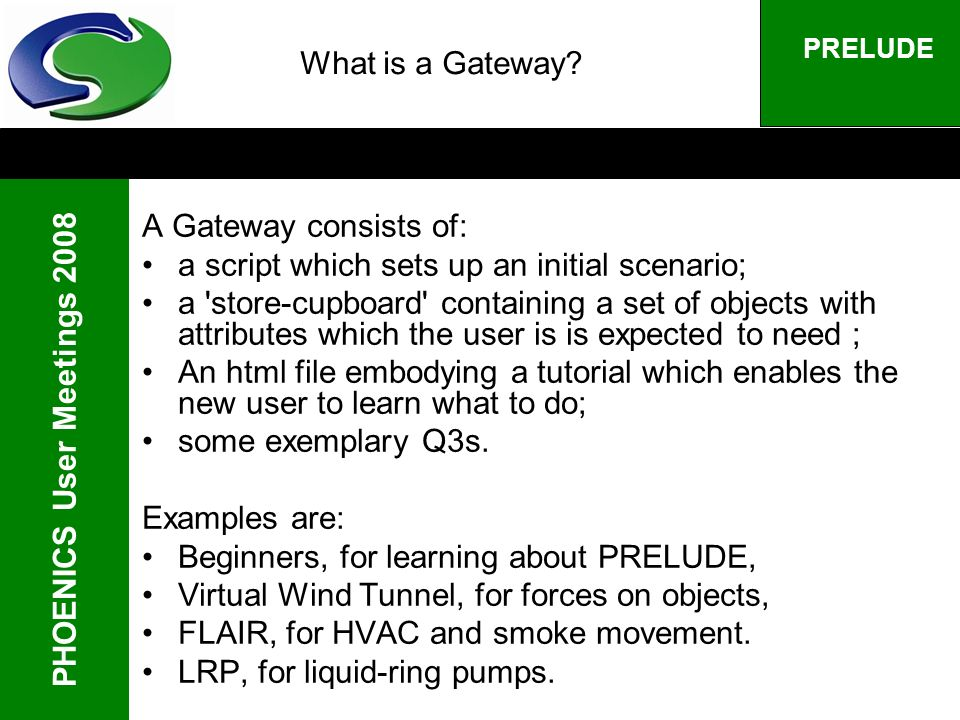 PHOENICS User Meetings 2008 PRELUDE What is a Gateway.