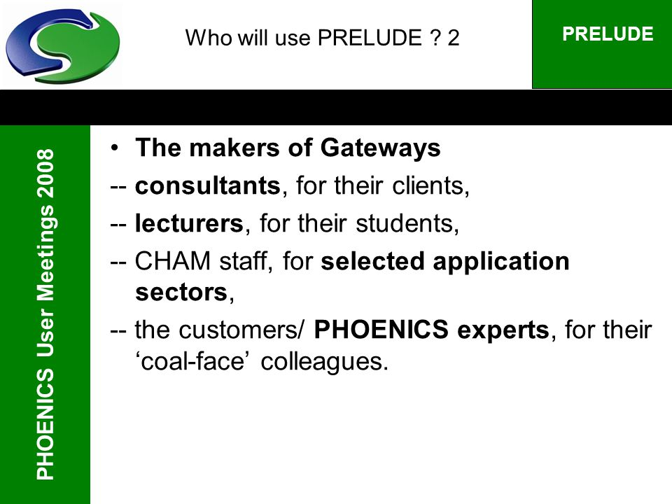 PHOENICS User Meetings 2008 PRELUDE Who will use PRELUDE .