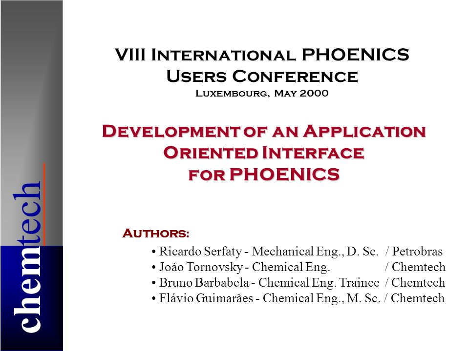 chemtech Development of an Application Oriented Interface for PHOENICS Authors : Ricardo Serfaty - Mechanical Eng., D.
