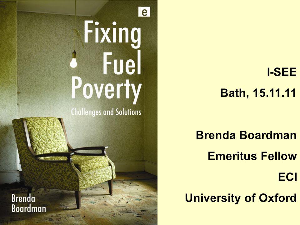 I-SEE Bath, 15.11.11 Brenda Boardman Emeritus Fellow ECI University of Oxford