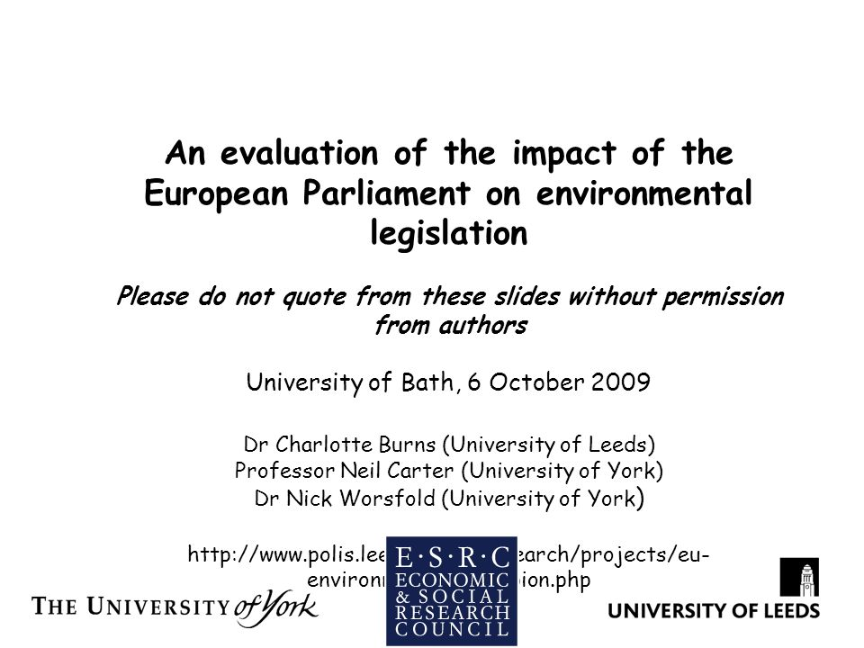 An evaluation of the impact of the European Parliament on environmental legislation Please do not quote from these slides without permission from auth