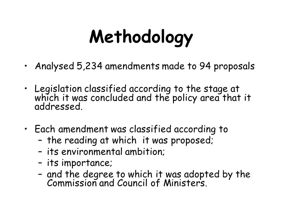 Methodology Analysed 5,234 amendments made to 94 proposals Legislation classified according to the stage at which it was concluded and the policy area