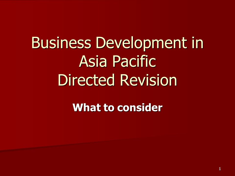 1 Business Development in Asia Pacific Directed Revision What to consider