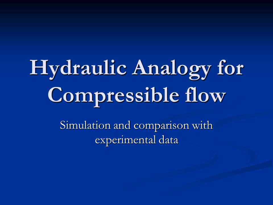 Hydraulic Analogy for Compressible flow Simulation and comparison with experimental data