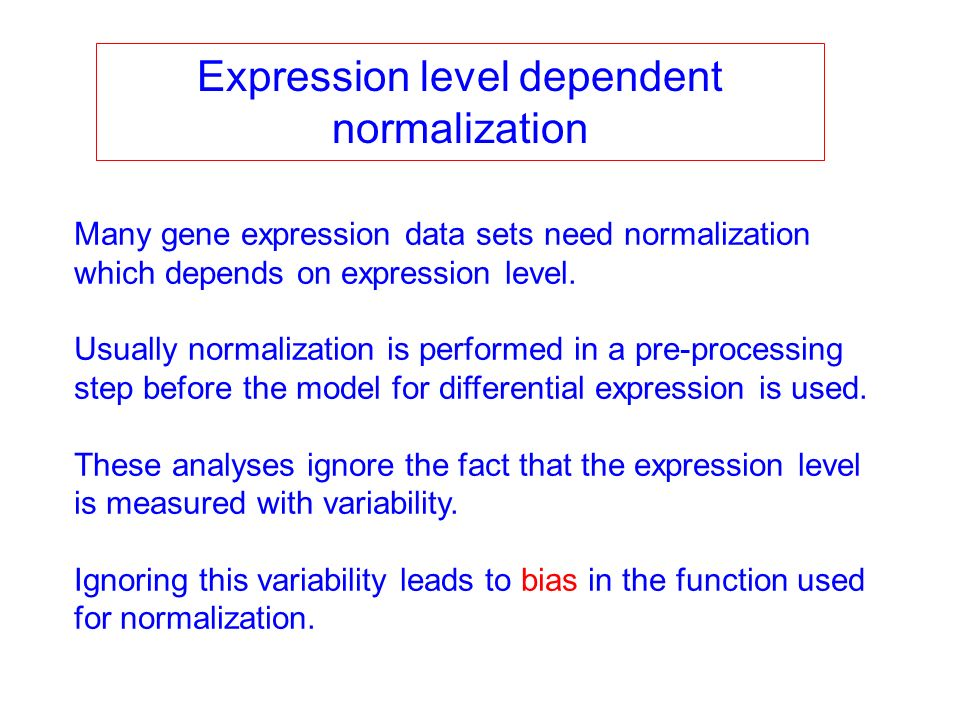 Expression level dependent normalization Many gene expression data sets need normalization which depends on expression level. Usually normalization is