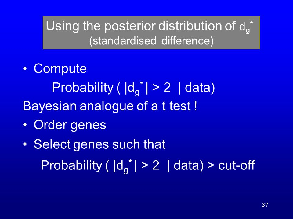 37 Compute Probability ( |d g * | > 2 | data) Bayesian analogue of a t test .