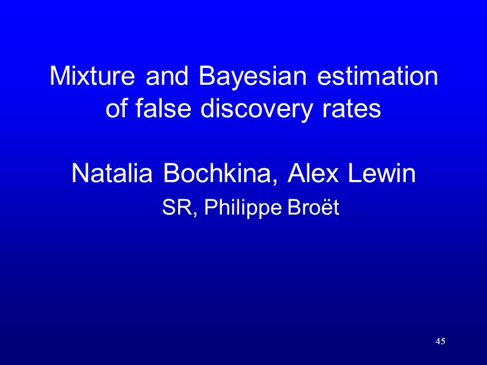 45 Mixture and Bayesian estimation of false discovery rates Natalia Bochkina, Alex Lewin SR, Philippe Broët