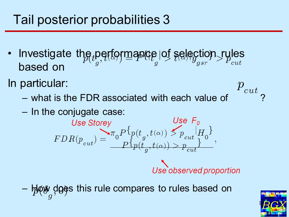 BGX 17 Tail posterior probabilities 3 Investigate the performance of selection rules based on In particular: –what is the FDR associated with each value of .