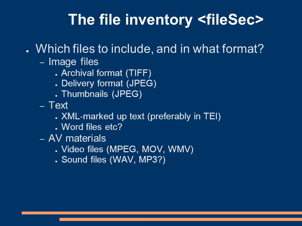 The file inventory Which files to include, and in what format.