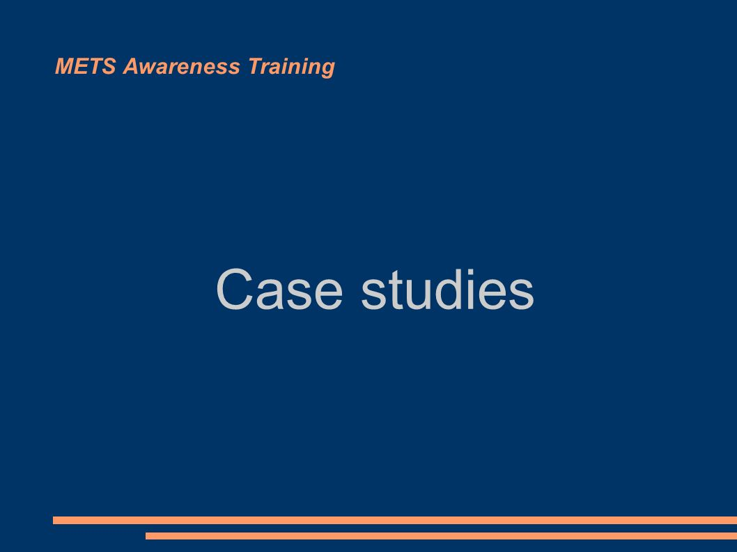 METS Awareness Training Case studies